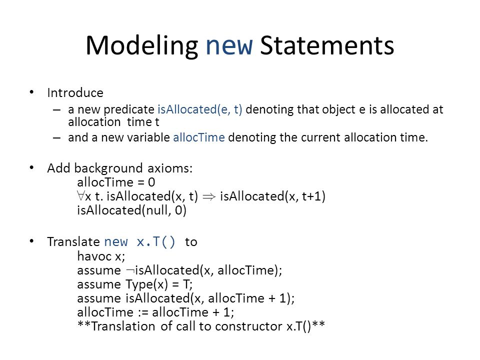Modeling new Statements Introduce – a new predicate isAllocated(e, t) denoting that object e is allocated at allocation time t – and a new variable al