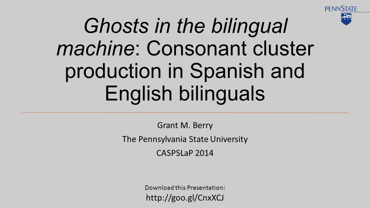 Ghosts in the bilingual machine: Consonant cluster production in Spanish and English bilinguals Grant M.
