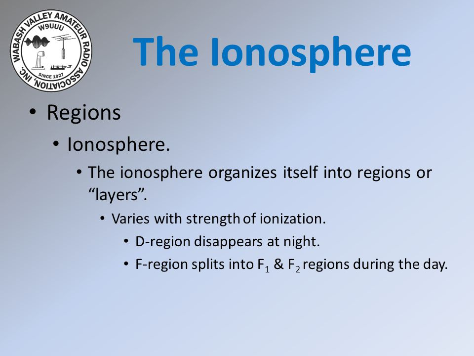 """Regions Ionosphere. The ionosphere organizes itself into regions or """"layers"""". Varies with strength of ionization. D-region disappears at night. F-regi"""
