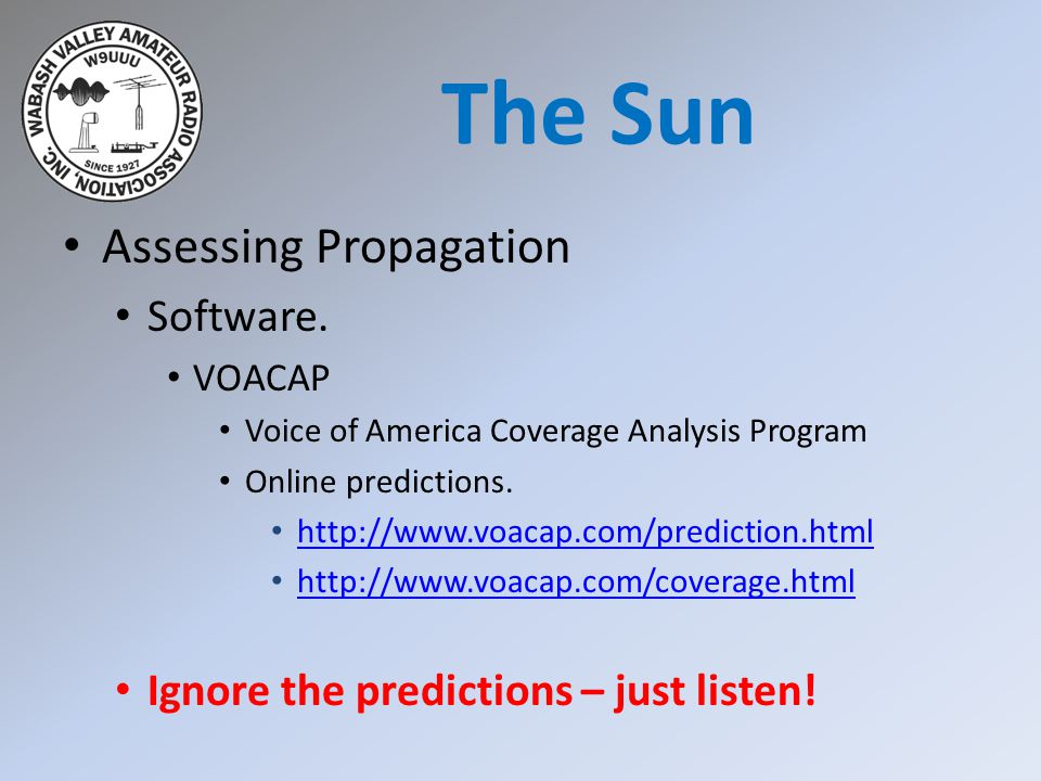 Assessing Propagation Software. VOACAP Voice of America Coverage Analysis Program Online predictions. http://www.voacap.com/prediction.html http://www