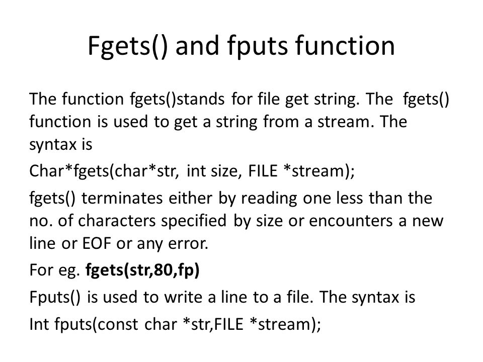 Fgets() and fputs function The function fgets()stands for file get string. The fgets() function is used to get a string from a stream. The syntax is C