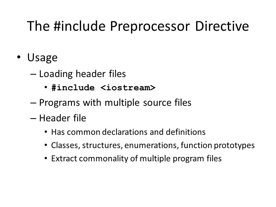 The #include Preprocessor Directive Usage – Loading header files #include – Programs with multiple source files – Header file Has common declarations