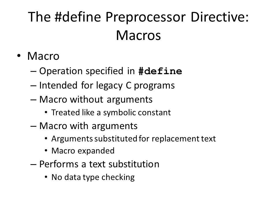 The #define Preprocessor Directive: Macros Macro – Operation specified in #define – Intended for legacy C programs – Macro without arguments Treated l