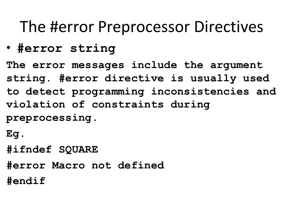 The #error Preprocessor Directives #error string The error messages include the argument string. #error directive is usually used to detect programmin