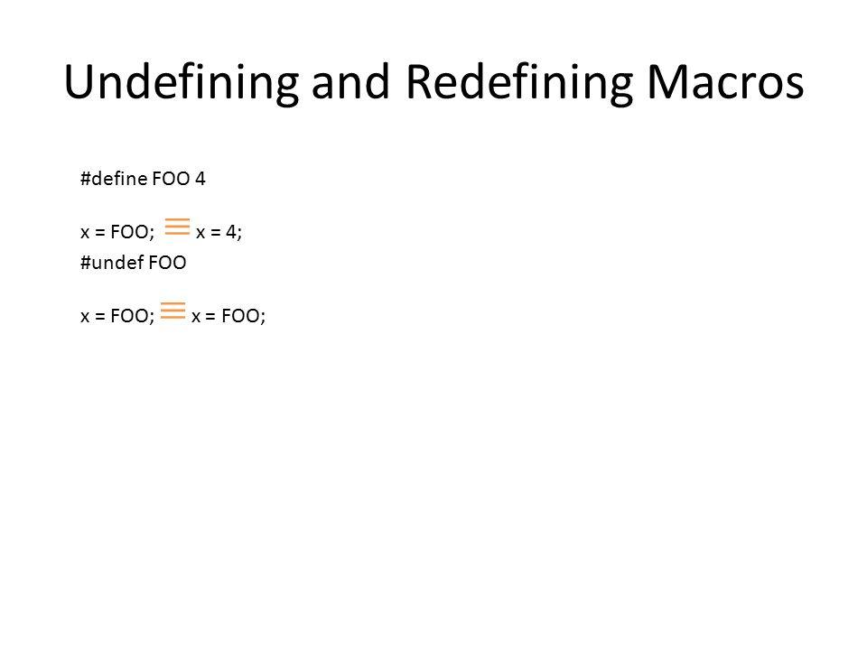 Undefining and Redefining Macros #define FOO 4 x = FOO;  x = 4; #undef FOO x = FOO;  x = FOO;