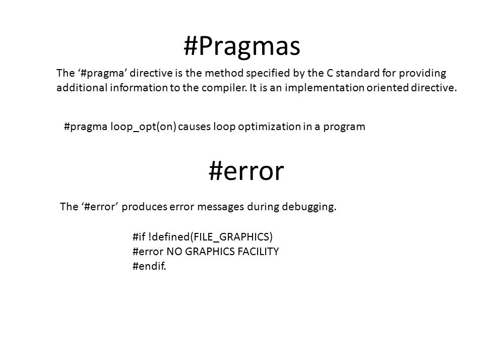 #Pragmas The '#pragma' directive is the method specified by the C standard for providing additional information to the compiler. It is an implementati