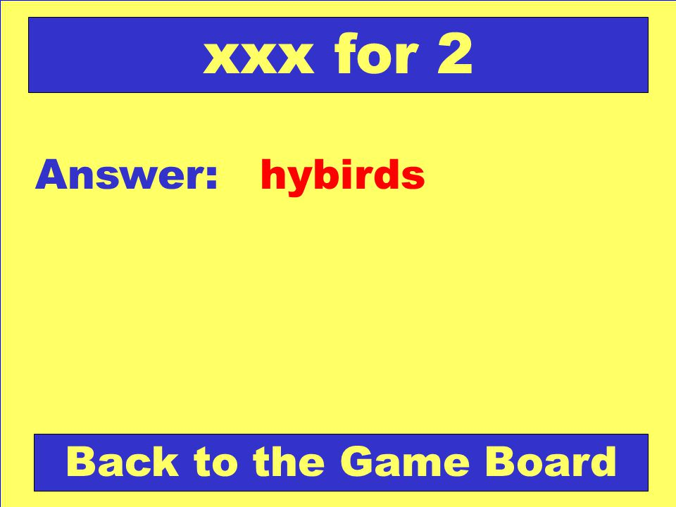 Answer: hybirds Back to the Game Board xxx for 2