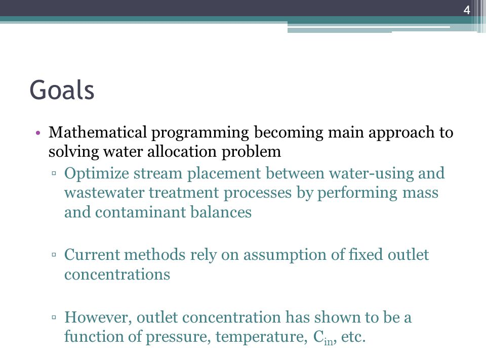 Goals Mathematical programming becoming main approach to solving water allocation problem ▫Optimize stream placement between water-using and wastewate