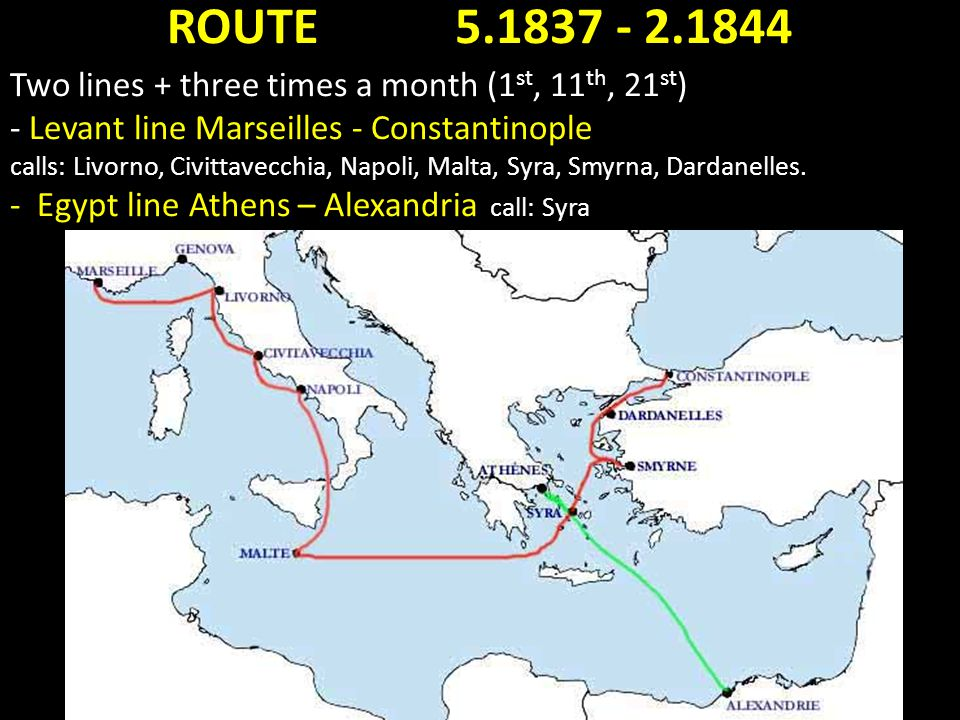 ROUTE 5.1837 - 2.1844 Two lines + three times a month (1 st, 11 th, 21 st ) - Levant line Marseilles - Constantinople calls: Livorno, Civittavecchia,