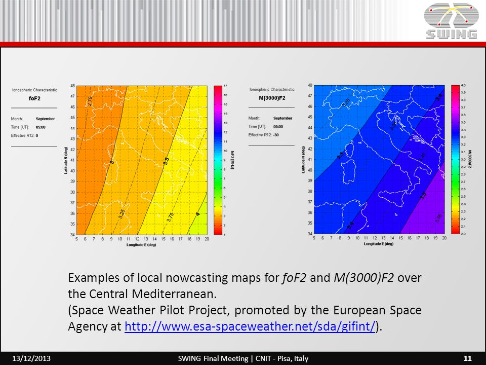 11SWING Final Meeting | CNIT - Pisa, Italy13/12/2013 Examples of local nowcasting maps for foF2 and M(3000)F2 over the Central Mediterranean. (Space W