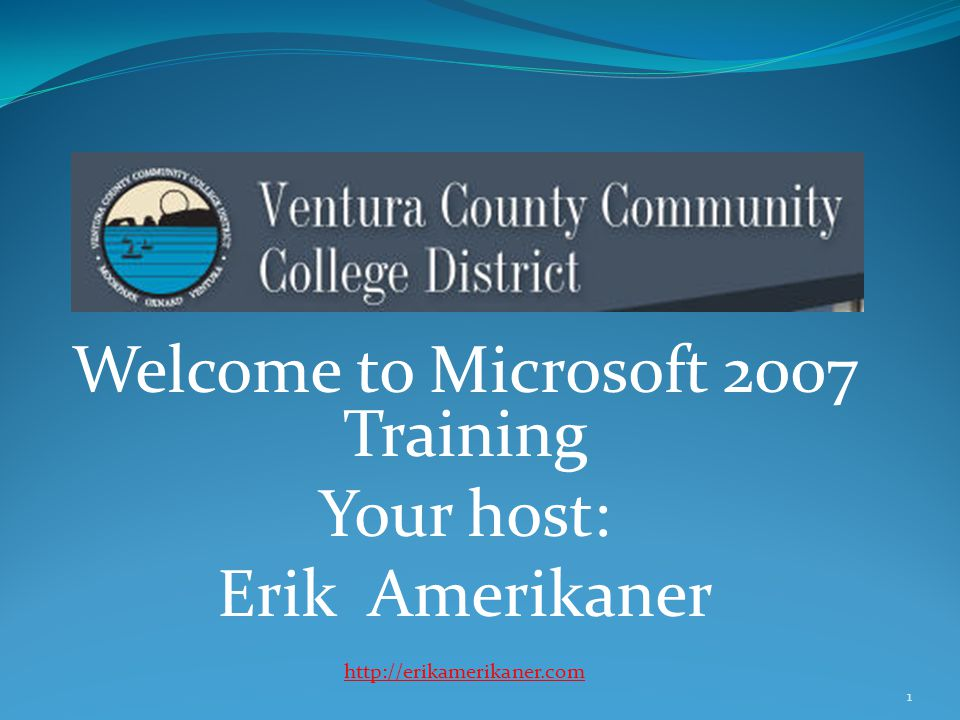 Welcome to Microsoft 2007 Training Your host: Erik Amerikaner http://erikamerikaner.com 1