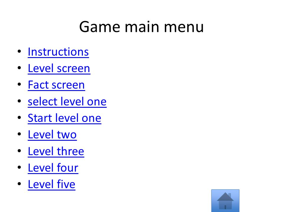 Game main menu Instructions Level screen Fact screen select level one Start level one Level two Level three Level four Level five