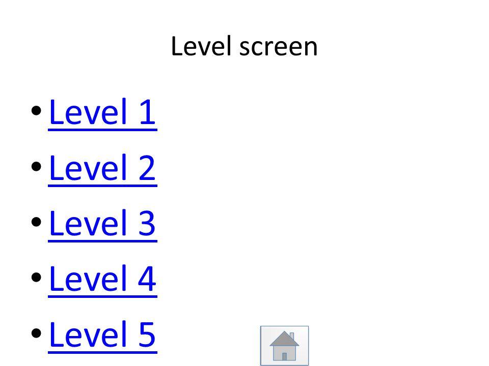 Level screen Level 1 Level 2 Level 3 Level 4 Level 5