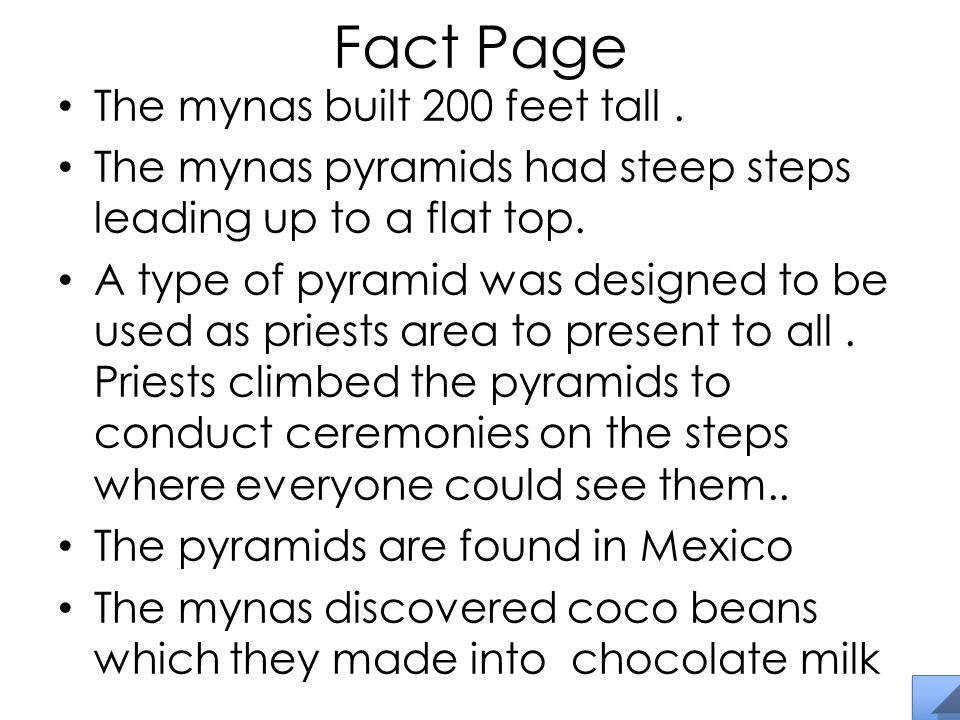 Fact Page The mynas built 200 feet tall. The mynas pyramids had steep steps leading up to a flat top. A type of pyramid was designed to be used as pri