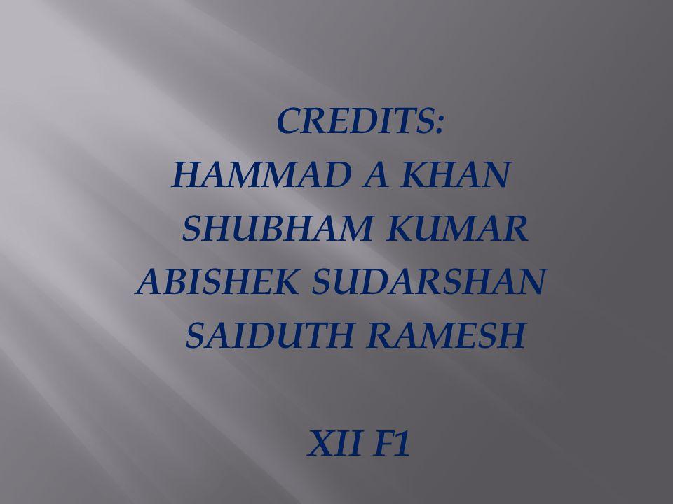 CREDITS: HAMMAD A KHAN SHUBHAM KUMAR ABISHEK SUDARSHAN SAIDUTH RAMESH XII F1