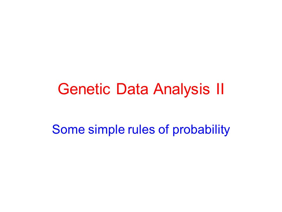 Genetic Data Analysis II Some simple rules of probability