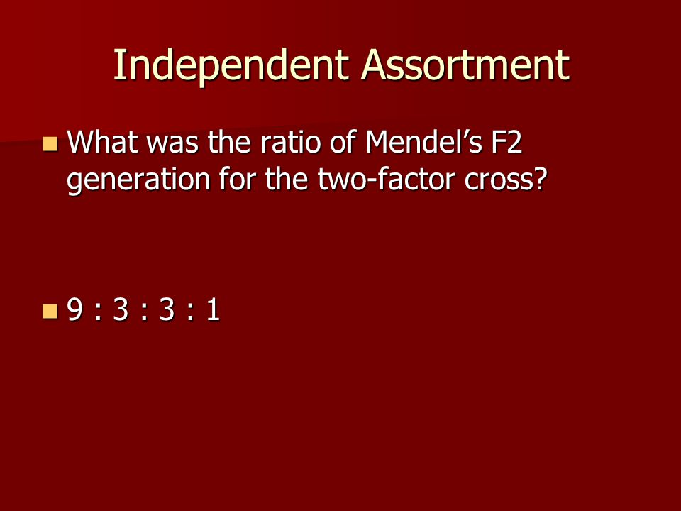 Independent Assortment What was the ratio of Mendel's F2 generation for the two-factor cross? What was the ratio of Mendel's F2 generation for the two