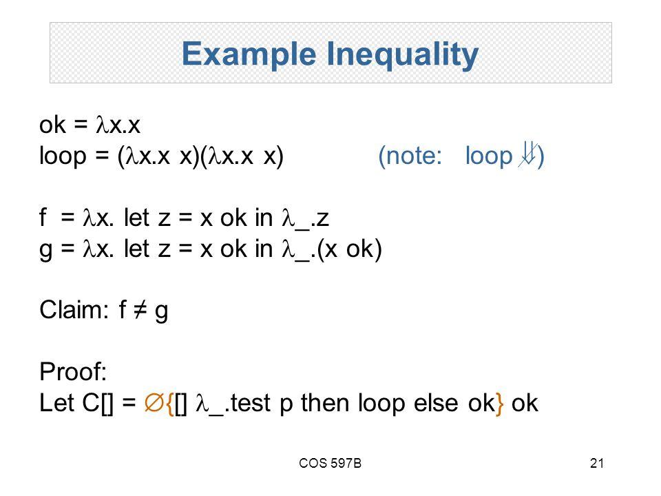 COS 597B21 Example Inequality ok = x.x loop = ( x.x x)( x.x x) (note: loop  ) f = x.