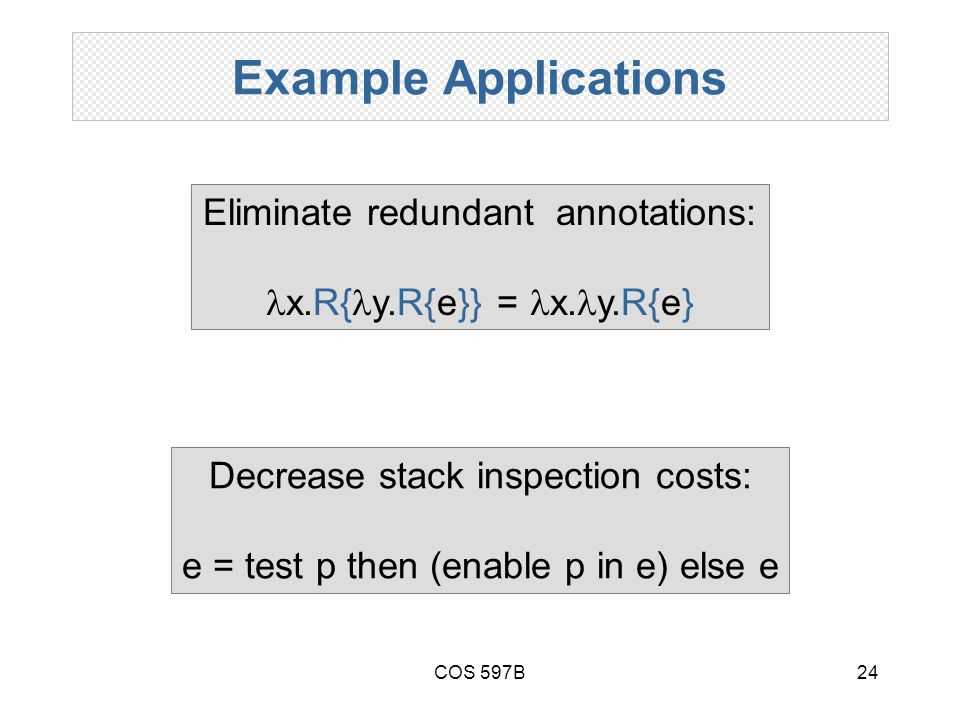 COS 597B24 Example Applications Eliminate redundant annotations: x.R{ y.R{e}} = x.