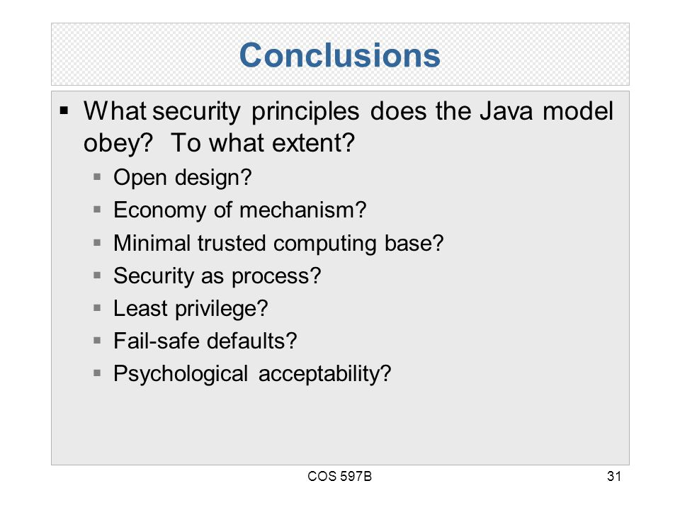 COS 597B31 Conclusions  What security principles does the Java model obey.