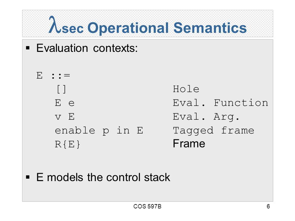 COS 597B6 sec Operational Semantics  Evaluation contexts: E ::= []Hole E eEval.