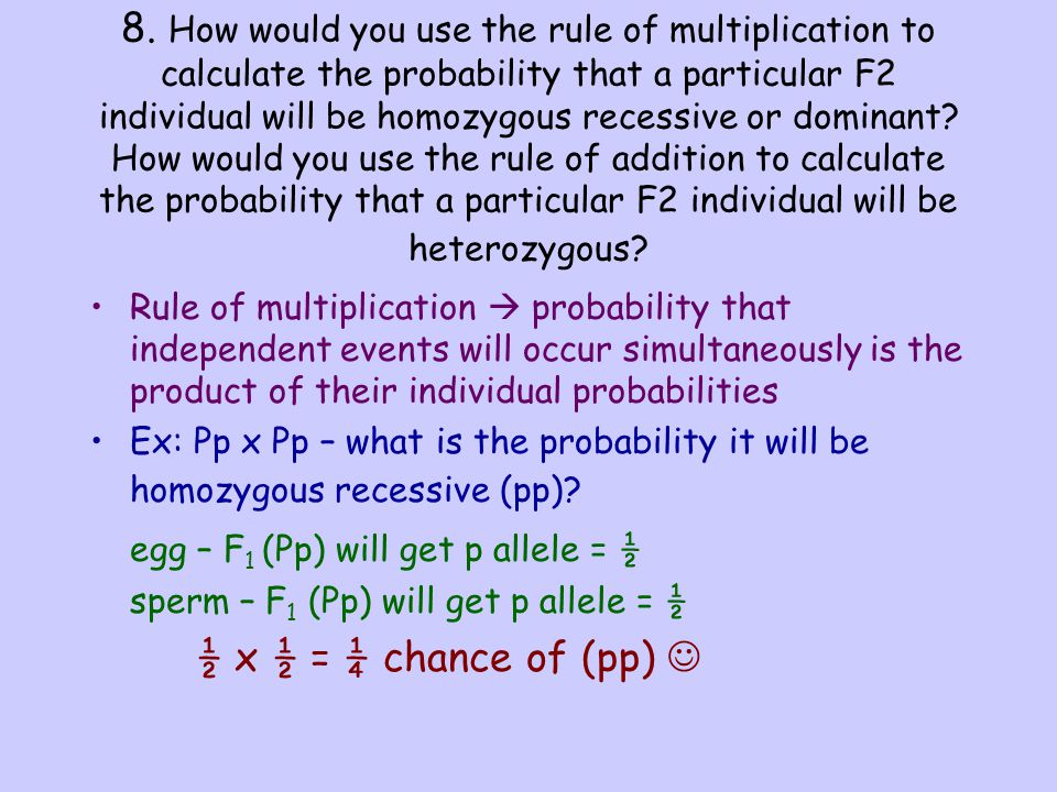 8. How would you use the rule of multiplication to calculate the probability that a particular F2 individual will be homozygous recessive or dominant?