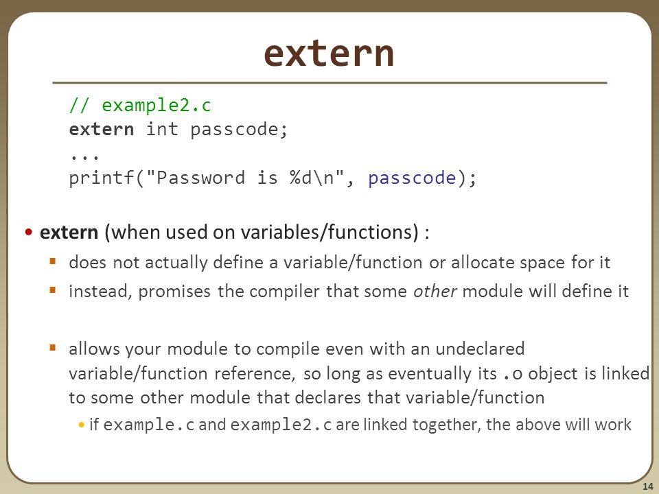 14 extern // example2.c extern int passcode;... printf(