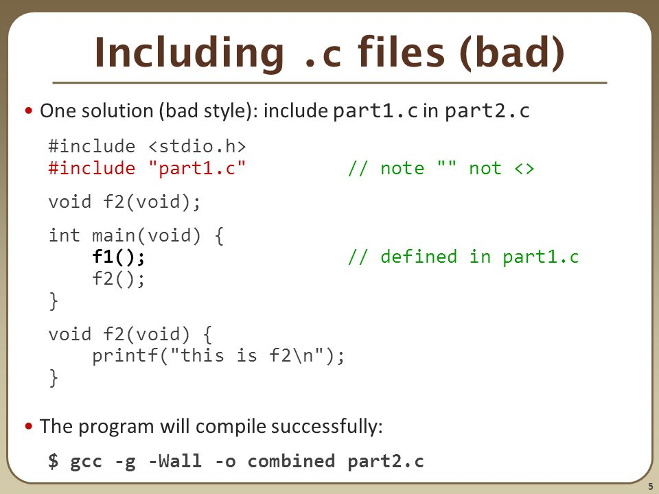 5 Including.c files (bad) One solution (bad style): include part1.c in part2.c #include #include