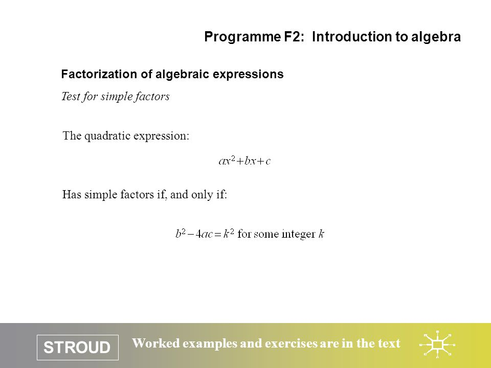 STROUD Worked examples and exercises are in the text Factorization of algebraic expressions Test for simple factors Programme F2: Introduction to alge