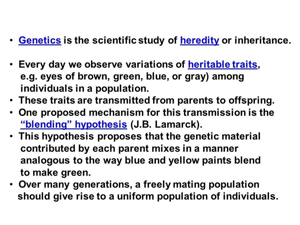Genetics is the scientific study of heredity or inheritance.