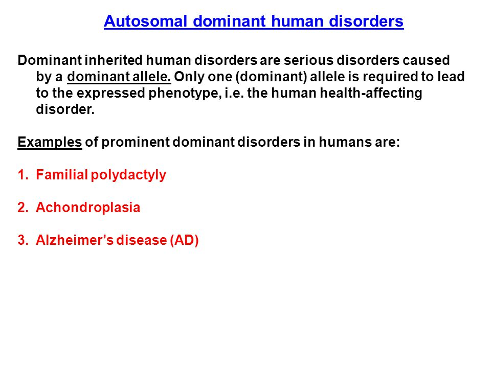 Dominant inherited human disorders are serious disorders caused by a dominant allele. Only one (dominant) allele is required to lead to the expressed