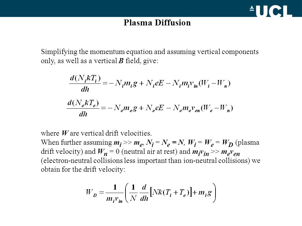 Plasma Diffusion Simplifying the momentum equation and assuming vertical components only, as well as a vertical B field, give: where W are vertical dr