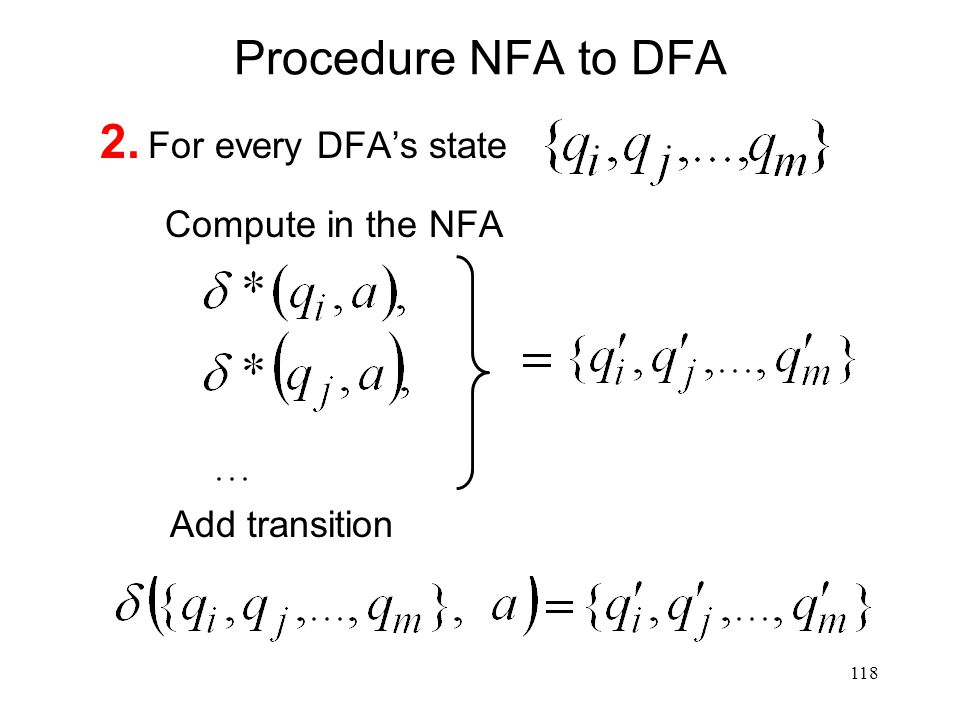 118 Procedure NFA to DFA 2. For every DFA's state Compute in the NFA Add transition