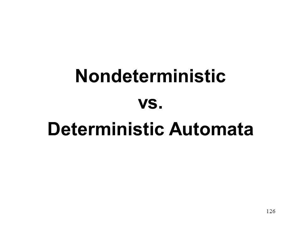 126 Nondeterministic vs. Deterministic Automata