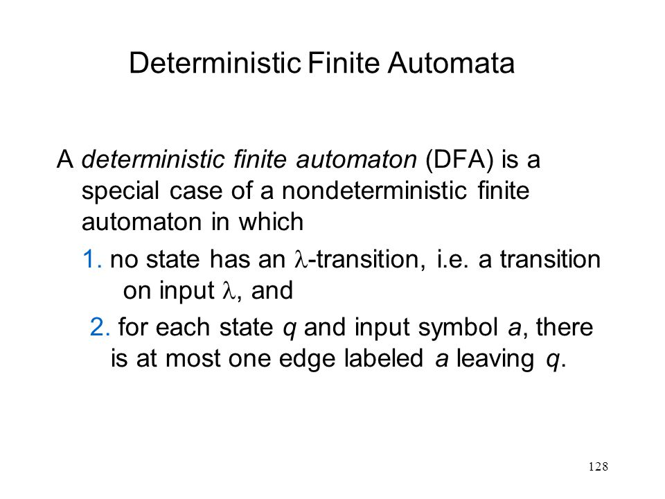 129 STATE INPUT SYMBOL ab 012012 {0, 1} - {0} {2} {3} Transition table for the finite automaton above A nondeterministic finite automaton b 0 start 1 a 2 bb 3 a Example