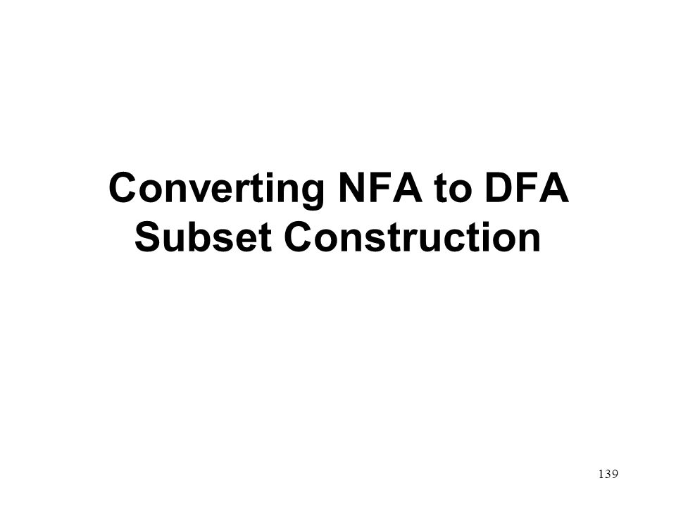 139 Converting NFA to DFA Subset Construction