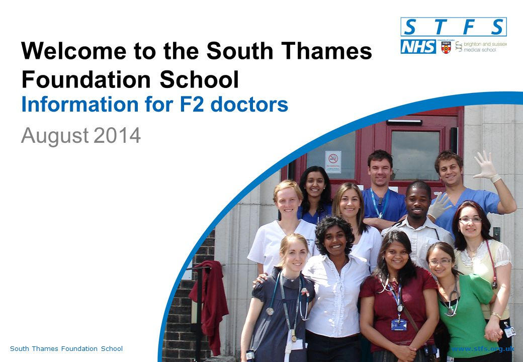 South Thames Foundation Schoolwww.stfs.org.uk Welcome to the South Thames Foundation School Information for F2 doctors August 2014