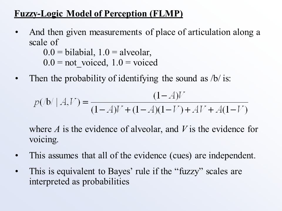 Fuzzy-Logic Model of Perception (FLMP) And then given measurements of place of articulation along a scale of 0.0 = bilabial, 1.0 = alveolar, 0.0 = not