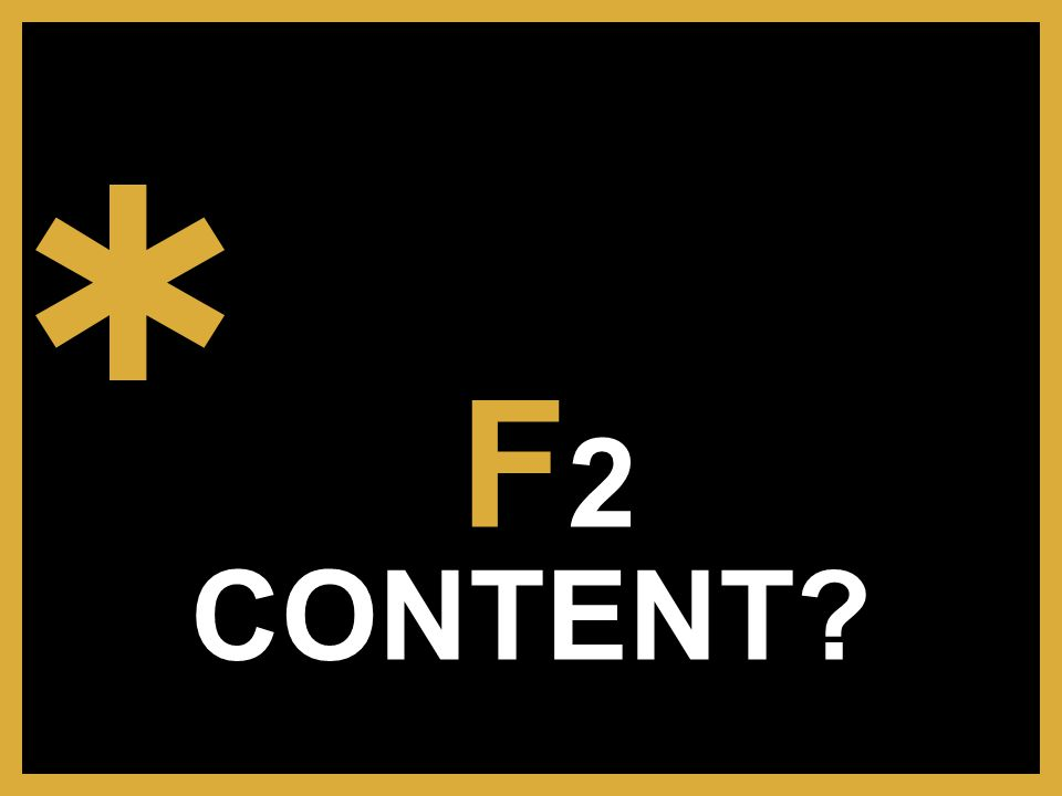 F 2 CONTENT?