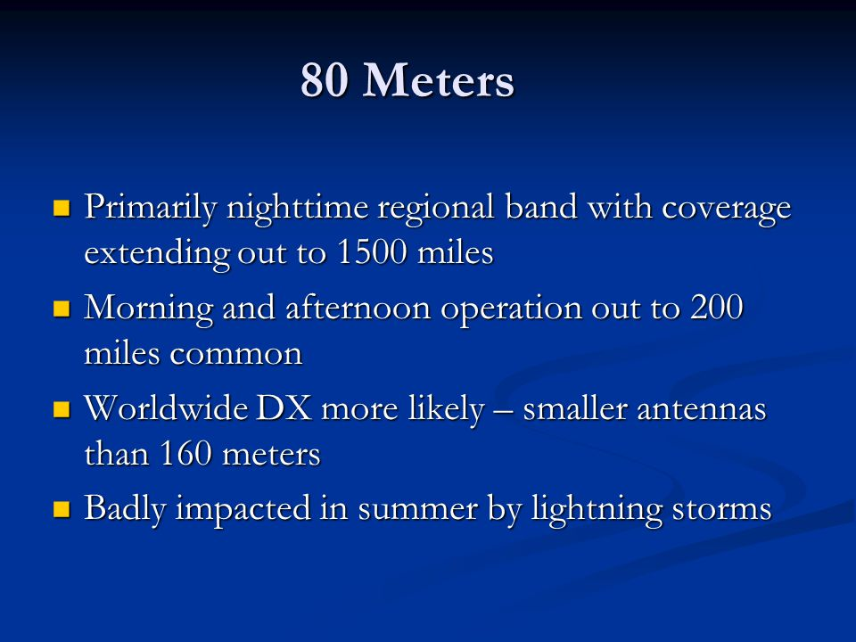 80 Meters Primarily nighttime regional band with coverage extending out to 1500 miles Primarily nighttime regional band with coverage extending out to