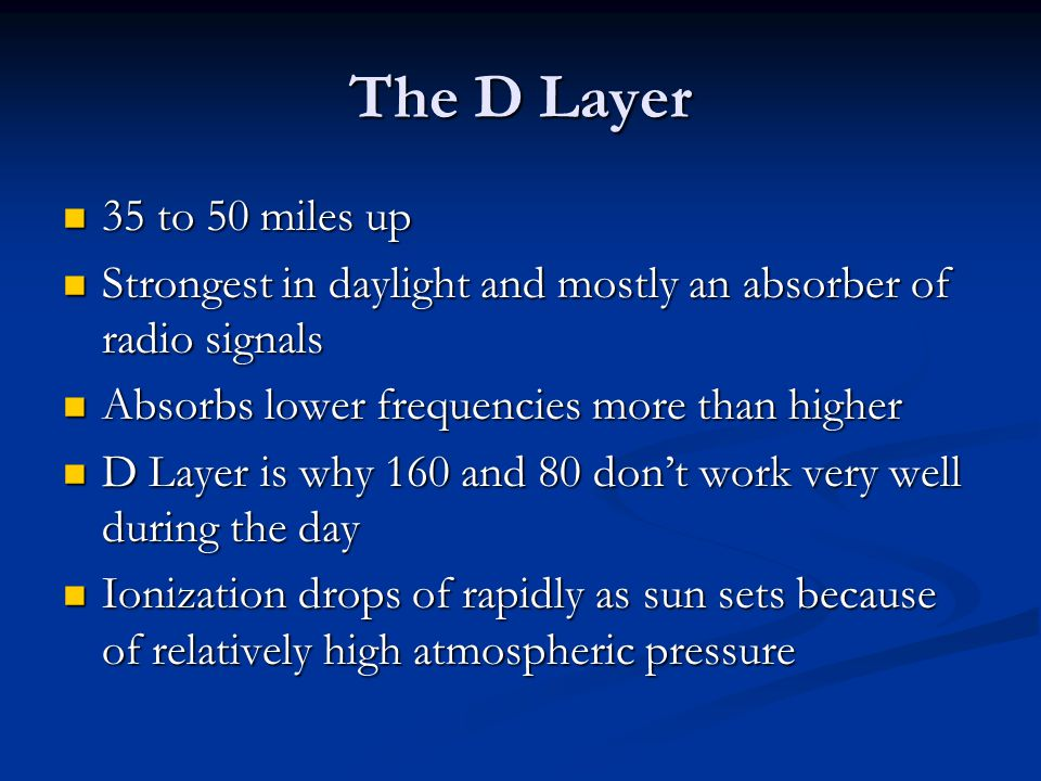 The E Layer 50 to 100 miles up 50 to 100 miles up A wild card in radio propagation A wild card in radio propagation Sometimes present, sometimes not.