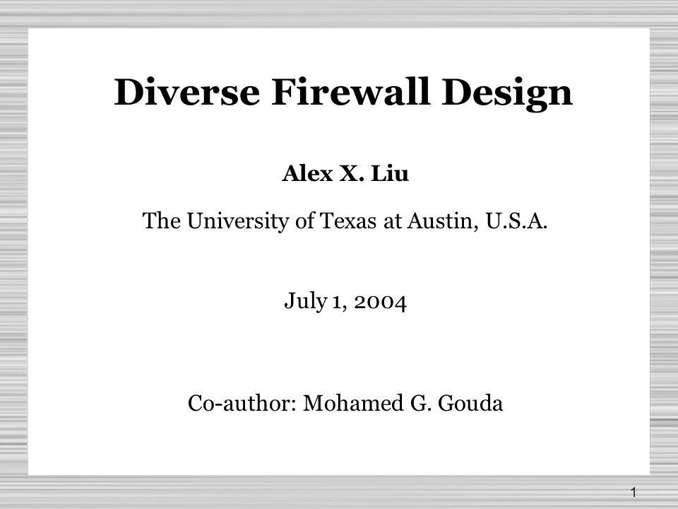 1 Diverse Firewall Design Alex X. Liu The University of Texas at Austin, U.S.A.