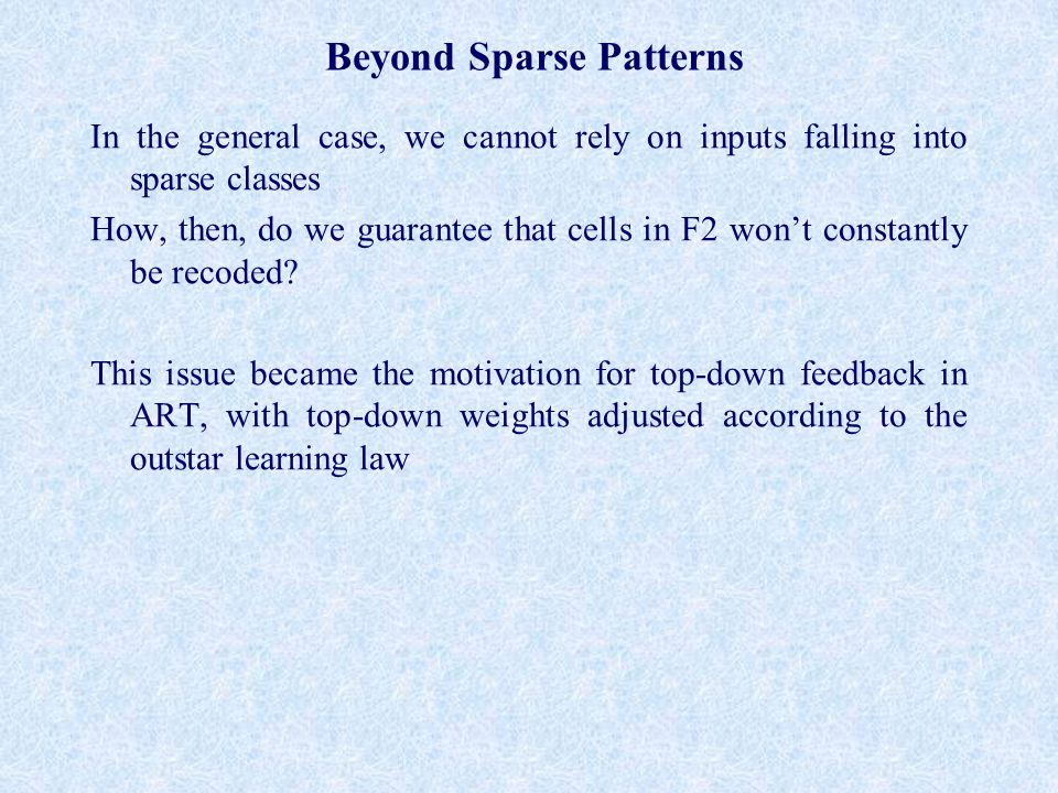 Beyond Sparse Patterns In the general case, we cannot rely on inputs falling into sparse classes How, then, do we guarantee that cells in F2 won't constantly be recoded.