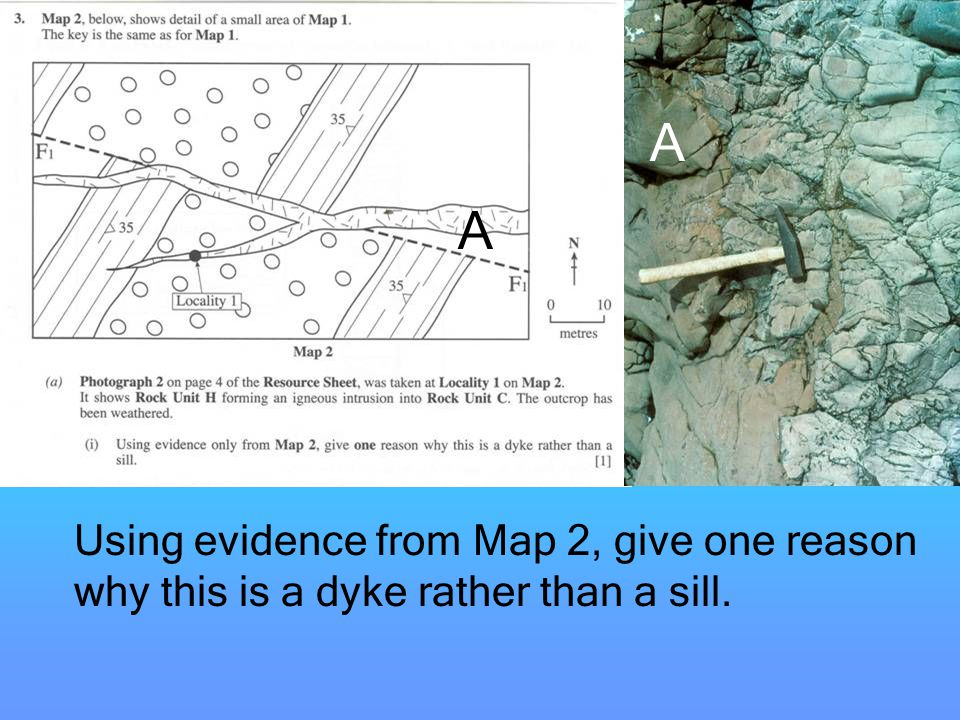Using evidence from Map 2, give one reason why this is a dyke rather than a sill. A A