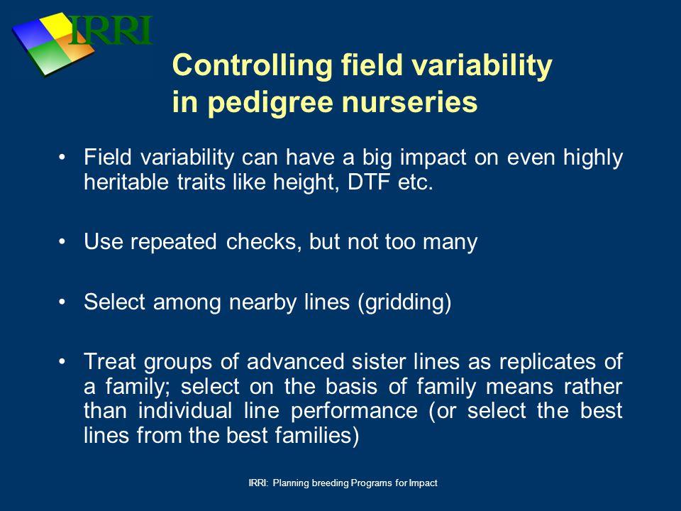 IRRI: Planning breeding Programs for Impact Controlling field variability in pedigree nurseries Field variability can have a big impact on even highly