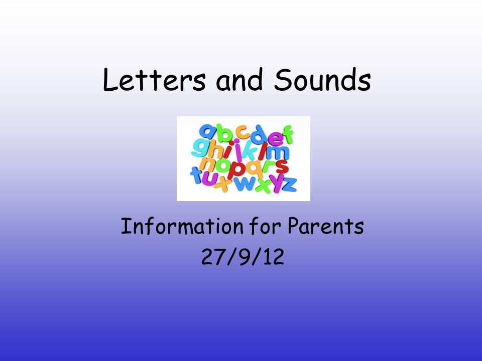 Letters and Sounds Information for Parents 27/9/12