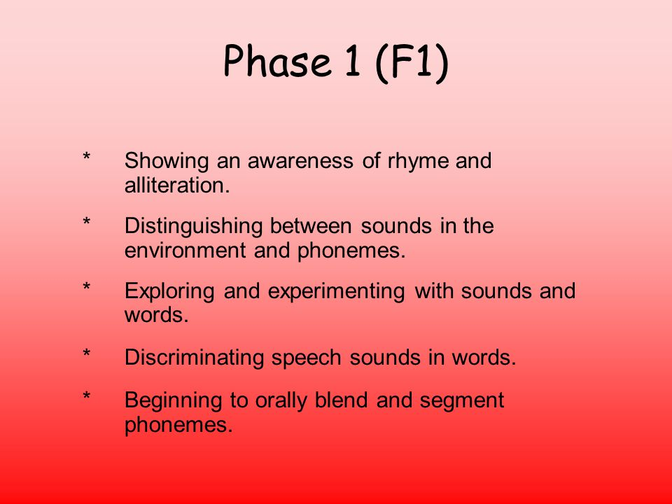 Phase 1 (F1) * Showing an awareness of rhyme and alliteration.