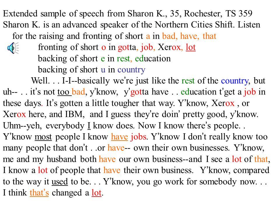 Extended sample of speech from Sharon K., 35, Rochester, TS 359 Sharon K. is an advanced speaker of the Northern Cities Shift. Listen for the raising