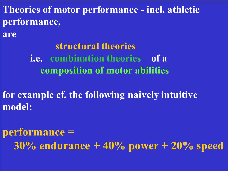 Theories of motor performance - incl. athletic performance, are structural theories i.e.