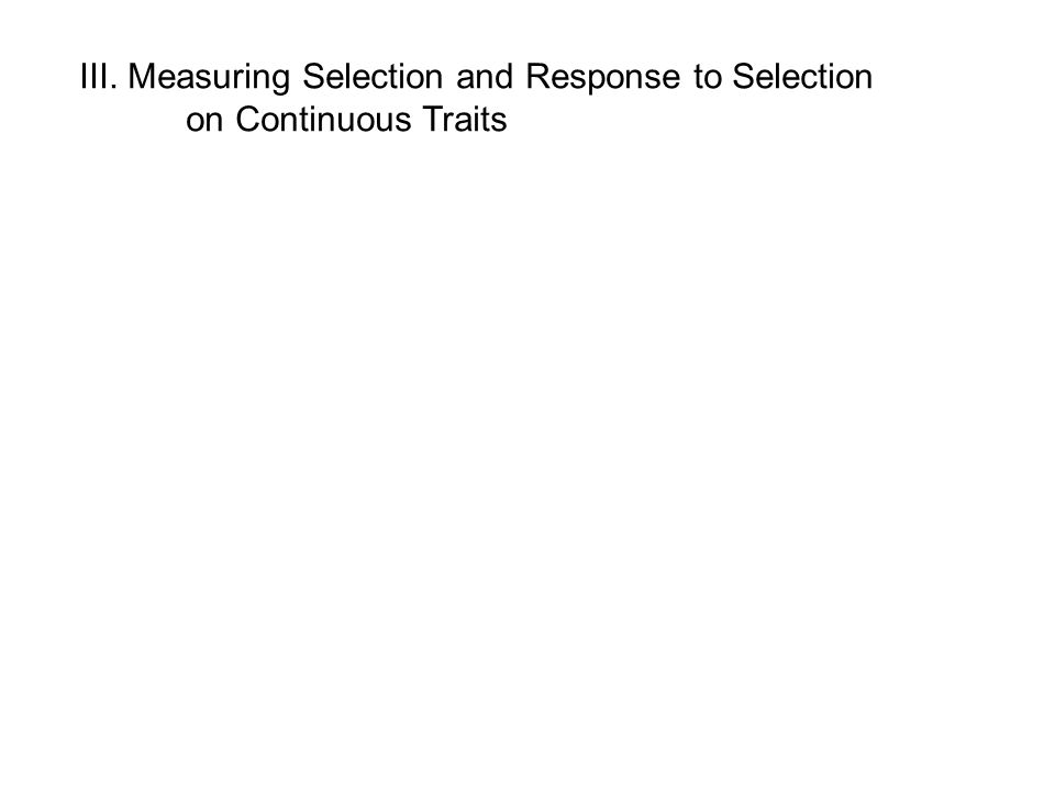 III. Measuring Selection and Response to Selection on Continuous Traits